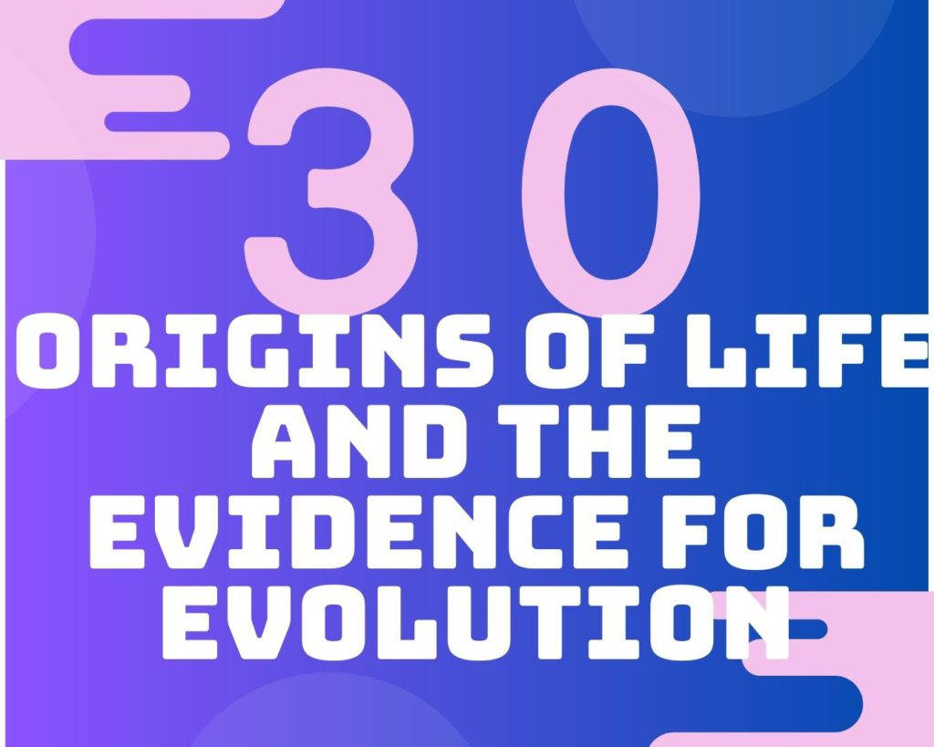 30 Origins of life and the evidence for evolution